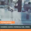 Svizzera: banca mondiale del virus.